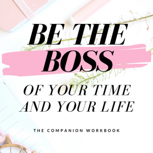 Be the Boss of Your Time and Your Life